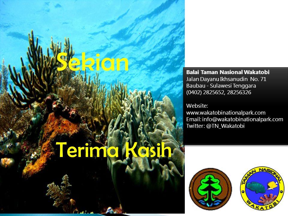 Sekian Balai Taman Nasional Wakatobi Jalan Dayanu Ikhsanudin No. 71 Baubau - Sulawesi Tenggara (0402) 2825652, 28256326 Website: www.wakatobinationalp