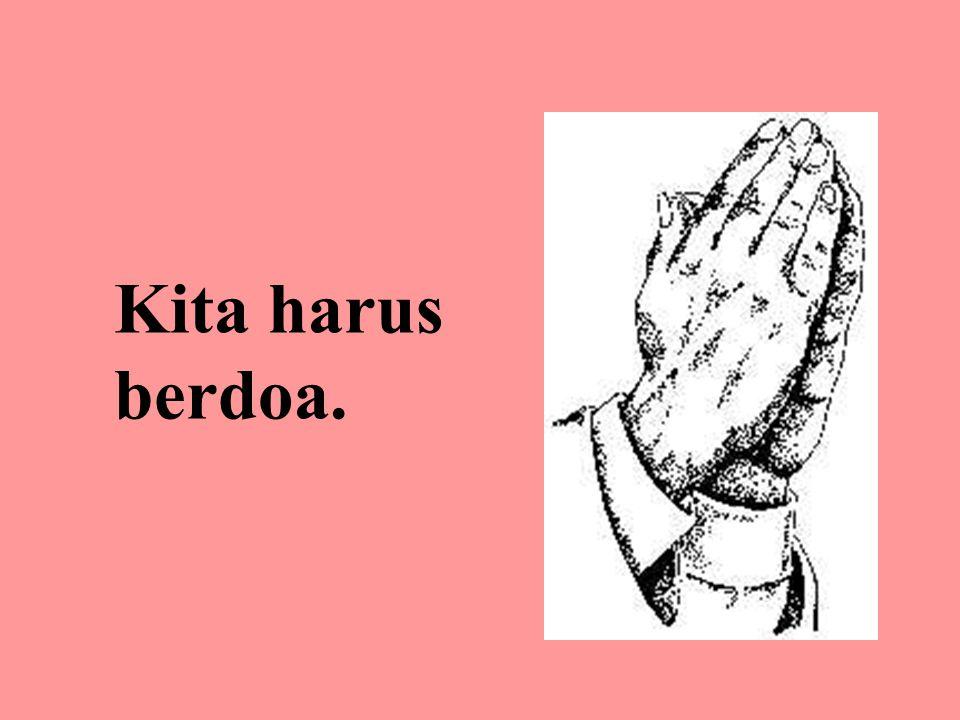 Kita harus berdoa.
