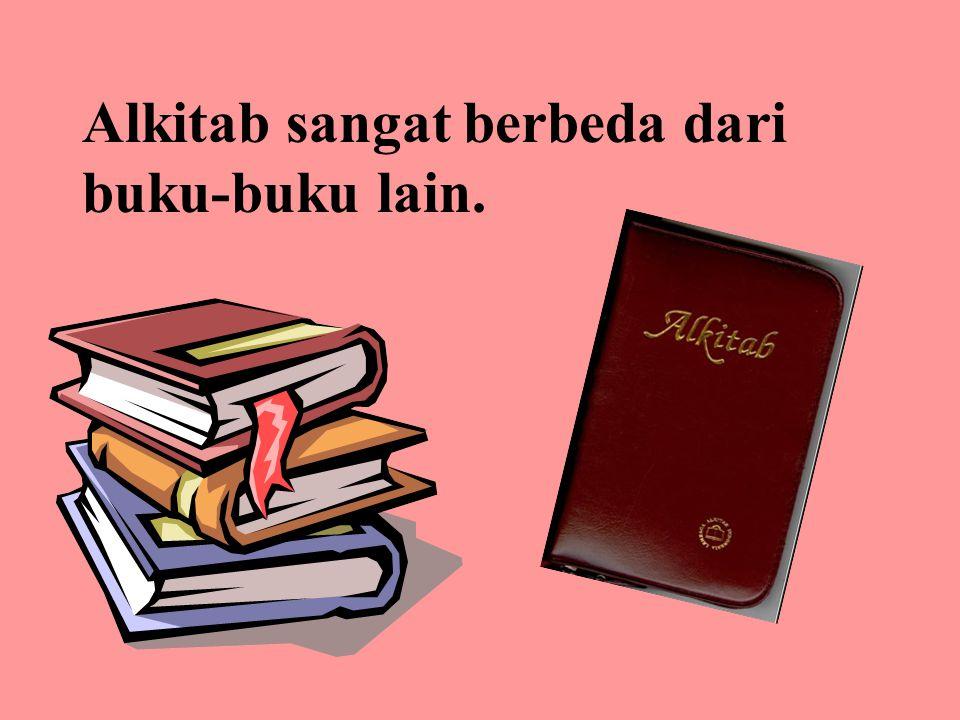 Alkitab sangat berbeda dari buku-buku lain. Kitab ini istemewa.