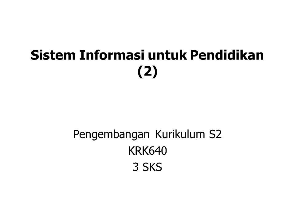 Sistem Informasi untuk Pendidikan (2) Pengembangan Kurikulum S2 KRK640 3 SKS
