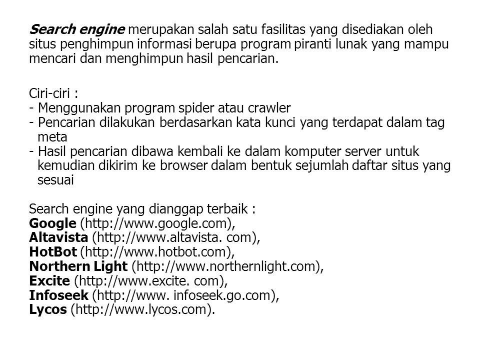 Search engine merupakan salah satu fasilitas yang disediakan oleh situs penghimpun informasi berupa program piranti lunak yang mampu mencari dan menghimpun hasil pencarian.
