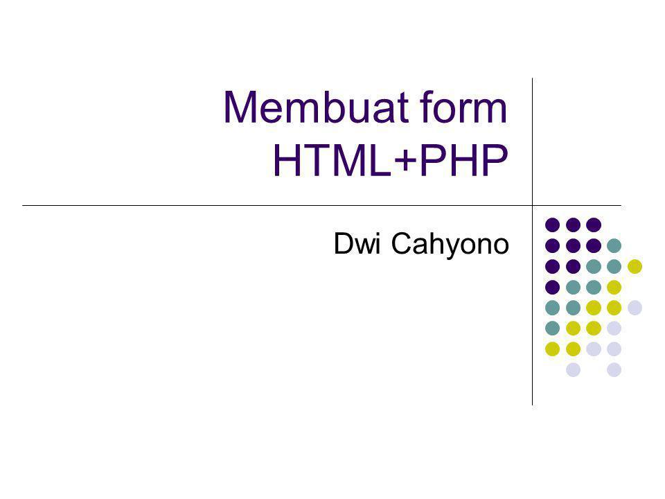 Membuat form HTML+PHP Dwi Cahyono