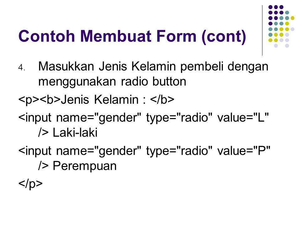 Contoh Membuat Form (cont) 4. Masukkan Jenis Kelamin pembeli dengan menggunakan radio button Jenis Kelamin : Laki-laki Perempuan