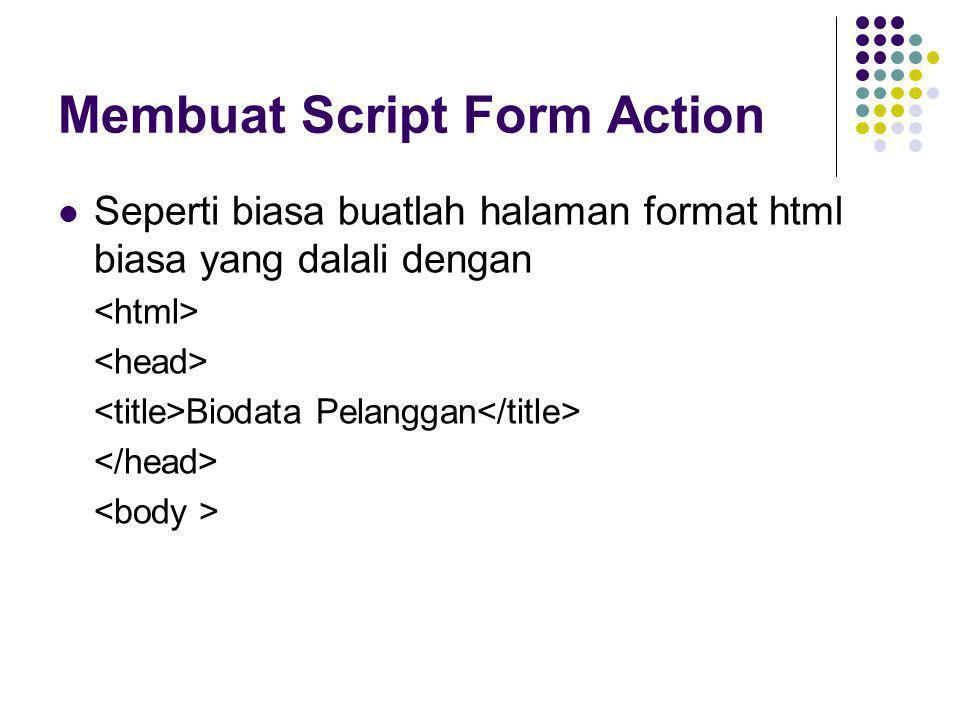 Membuat Script Form Action  Seperti biasa buatlah halaman format html biasa yang dalali dengan Biodata Pelanggan