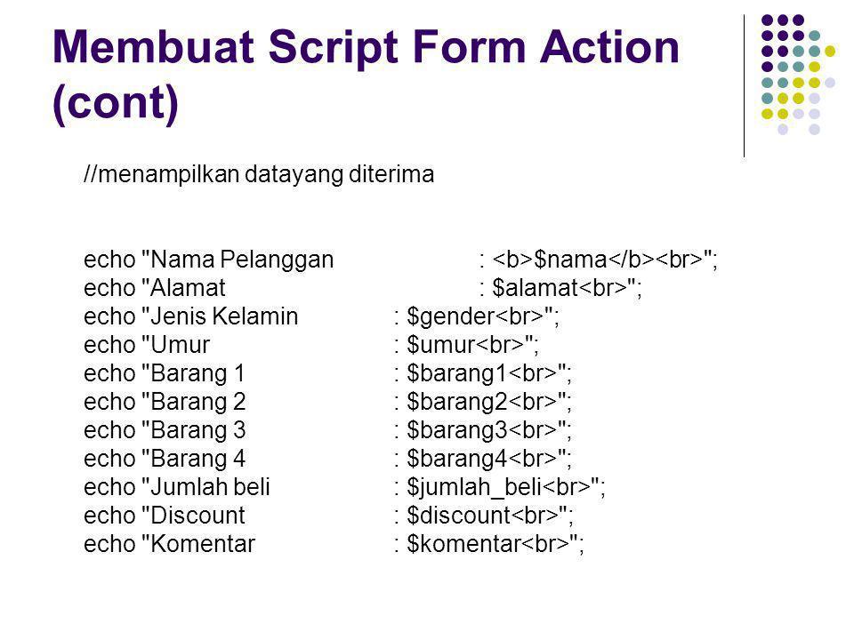 Membuat Script Form Action (cont) //menampilkan datayang diterima echo