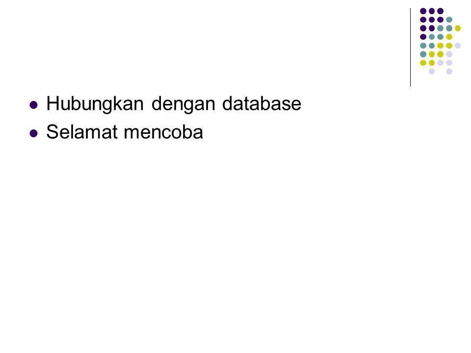  Hubungkan dengan database  Selamat mencoba