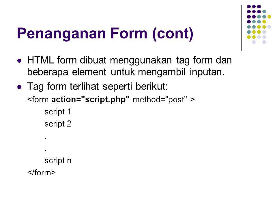 Penanganan Form (cont)  HTML form dibuat menggunakan tag form dan beberapa element untuk mengambil inputan.  Tag form terlihat seperti berikut: scri