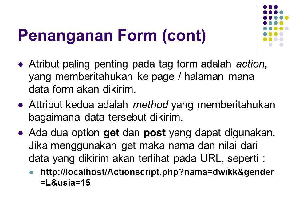 Penanganan Form (cont)  Atribut paling penting pada tag form adalah action, yang memberitahukan ke page / halaman mana data form akan dikirim.  Attr