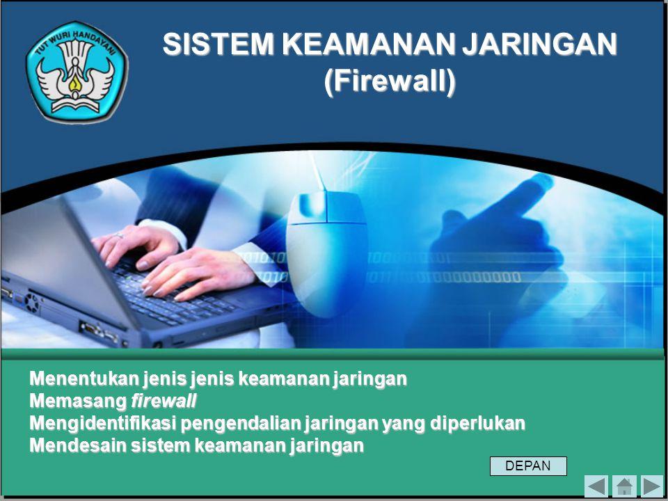 SISTEM KEAMANAN JARINGAN (Firewall) Menentukan jenis jenis keamanan jaringan Memasang firewall Mengidentifikasi pengendalian jaringan yang diperlukan Mendesain sistem keamanan jaringan DEPAN