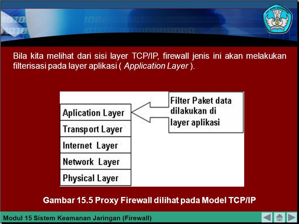 Application Layer Gateway Model firewall ini juga dapat disebut Proxy Firewall. Mekanismenya tidak hanya berdasarkan sumber, tujuan dan atribut paket,
