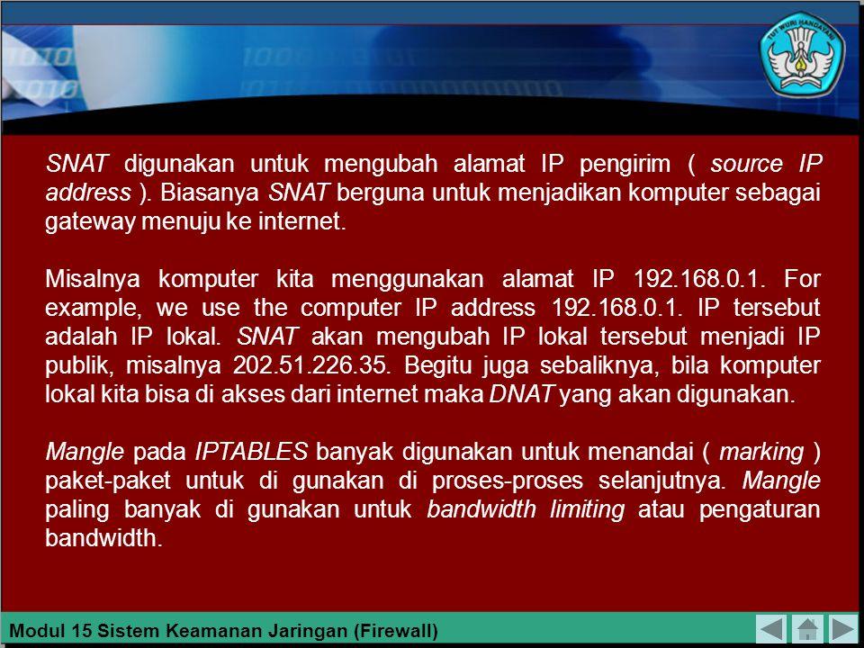 Salah satu kelebihan IPTABLES adalah untuk dapat memfungsikan komputer kita menjadi gateway menuju internet. Teknisnya membutuhkan tabel lain pada IPT