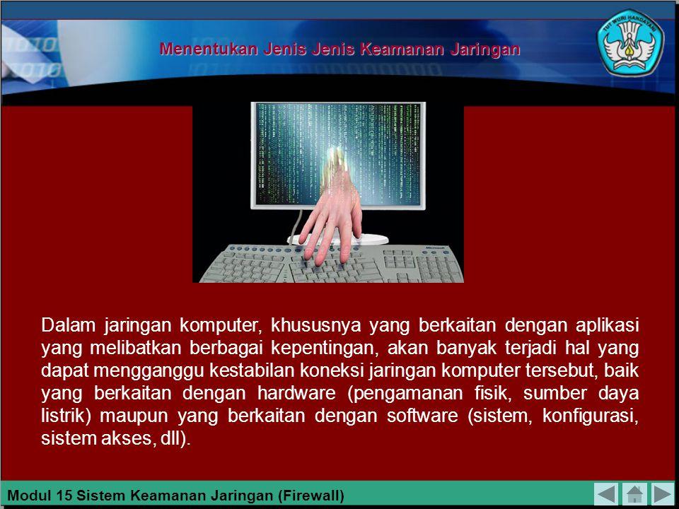 Menentukan Jenis Jenis Keamanan Jaringan Dalam jaringan komputer, khususnya yang berkaitan dengan aplikasi yang melibatkan berbagai kepentingan, akan banyak terjadi hal yang dapat mengganggu kestabilan koneksi jaringan komputer tersebut, baik yang berkaitan dengan hardware (pengamanan fisik, sumber daya listrik) maupun yang berkaitan dengan software (sistem, konfigurasi, sistem akses, dll).