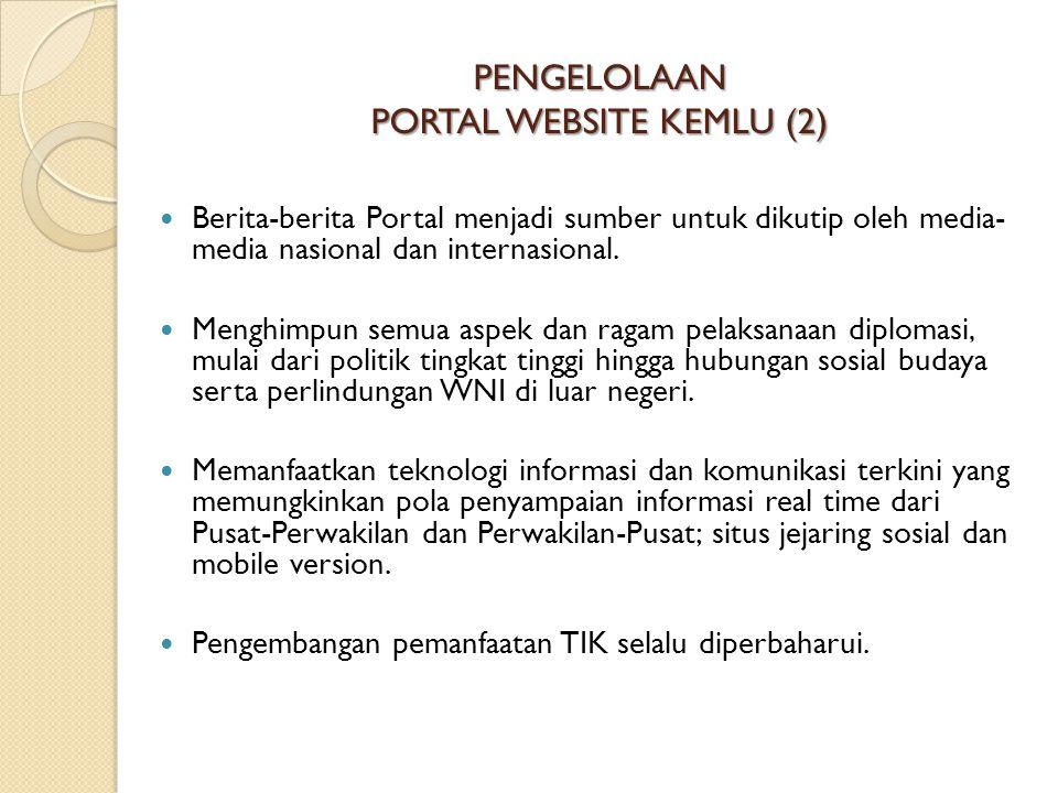 PENGELOLAAN PORTAL WEBSITE KEMLU (2)  Berita-berita Portal menjadi sumber untuk dikutip oleh media- media nasional dan internasional.  Menghimpun se