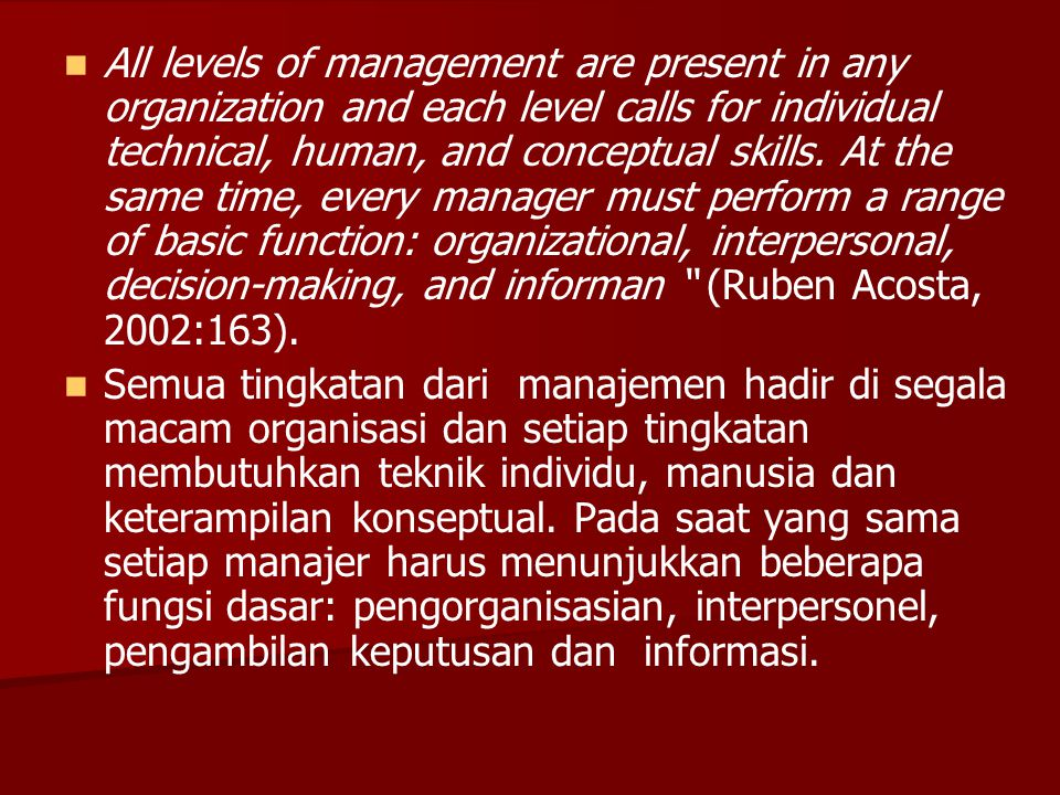  All levels of management are present in any organization and each level calls for individual technical, human, and conceptual skills. At the same