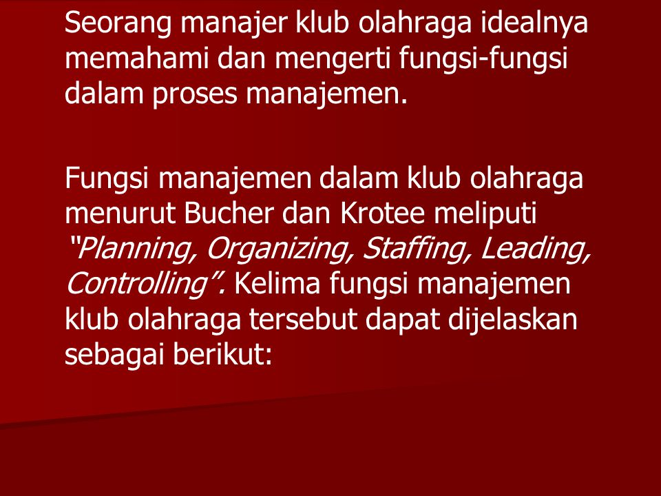 Seorang manajer klub olahraga idealnya memahami dan mengerti fungsi-fungsi dalam proses manajemen. Fungsi manajemen dalam klub olahraga menurut Bucher