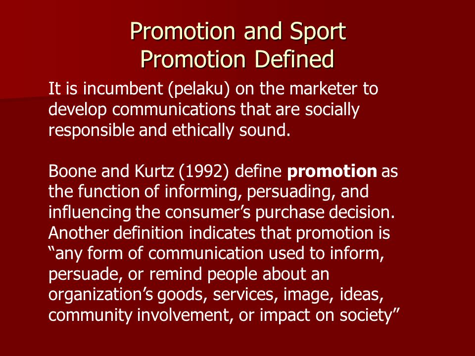 Promotion and Sport Promotion Defined It is incumbent (pelaku) on the marketer to develop communications that are socially responsible and ethically s