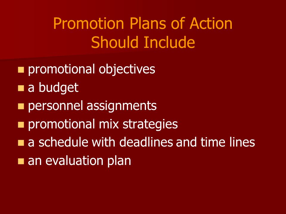 Promotion Plans of Action Should Include   promotional objectives   a budget   personnel assignments   promotional mix strategies   a schedu