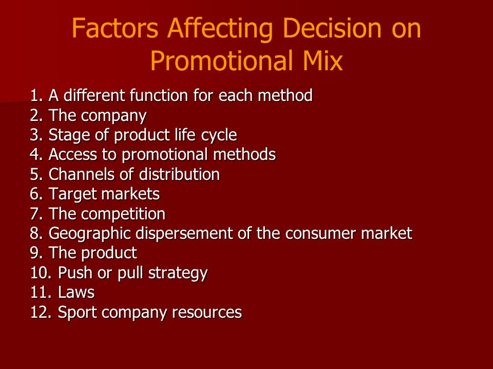 Factors Affecting Decision on Promotional Mix 1. A different function for each method 2. The company 3. Stage of product life cycle 4. Access to promo