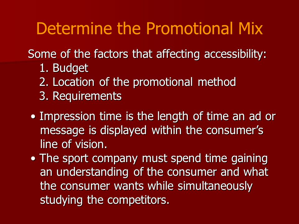 Determine the Promotional Mix • Impression time is the length of time an ad or message is displayed within the consumer's line of vision. •The sport c