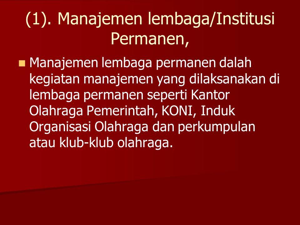 (1). Manajemen lembaga/Institusi Permanen,   Manajemen lembaga permanen dalah kegiatan manajemen yang dilaksanakan di lembaga permanen seperti Kanto