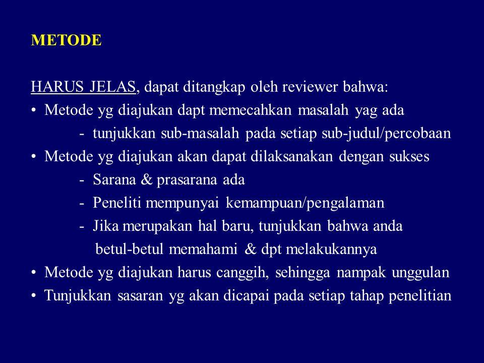 METODE HARUS JELAS, dapat ditangkap oleh reviewer bahwa: • Metode yg diajukan dapt memecahkan masalah yag ada - tunjukkan sub-masalah pada setiap sub-