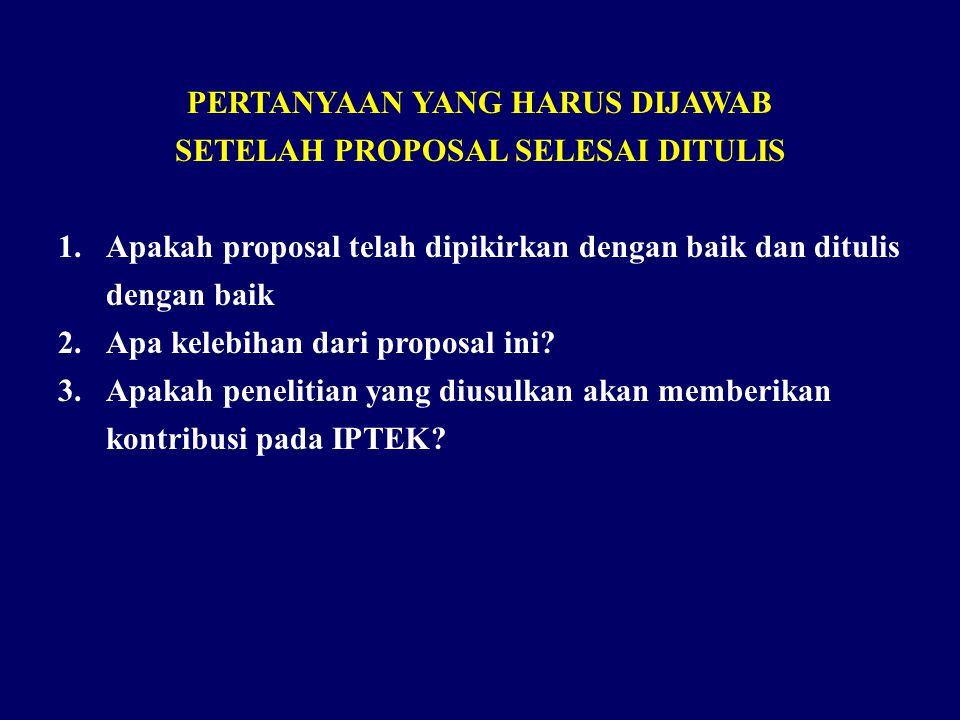 PERTANYAAN YANG HARUS DIJAWAB SETELAH PROPOSAL SELESAI DITULIS 1.Apakah proposal telah dipikirkan dengan baik dan ditulis dengan baik 2.Apa kelebihan