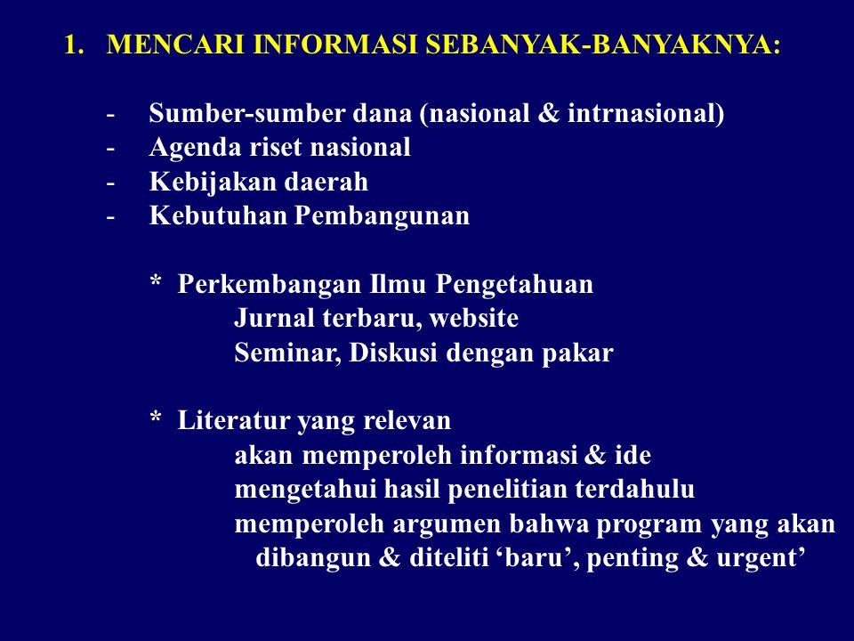 1.MENCARI INFORMASI SEBANYAK-BANYAKNYA: -Sumber-sumber dana (nasional & intrnasional) -Agenda riset nasional -Kebijakan daerah -Kebutuhan Pembangunan