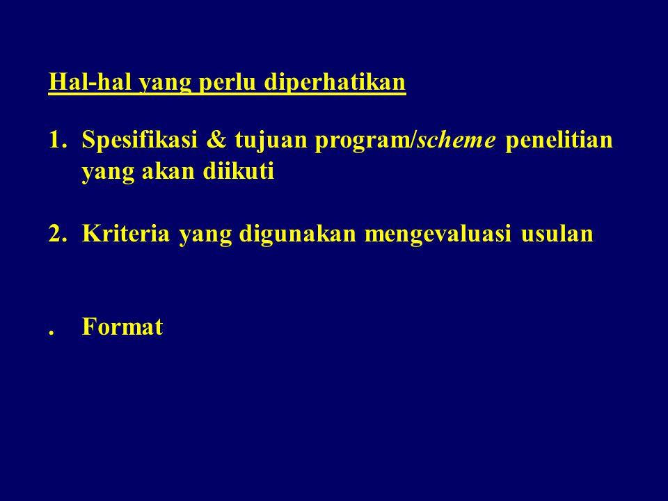 Hal-hal yang perlu diperhatikan 1.Spesifikasi & tujuan program/scheme penelitian yang akan diikuti 2.Kriteria yang digunakan mengevaluasi usulan.Forma