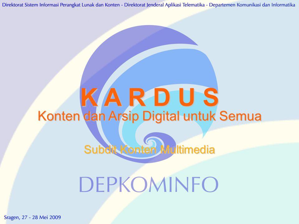 K A R D U S Subdit Konten Multimedia Konten dan Arsip Digital untuk Semua