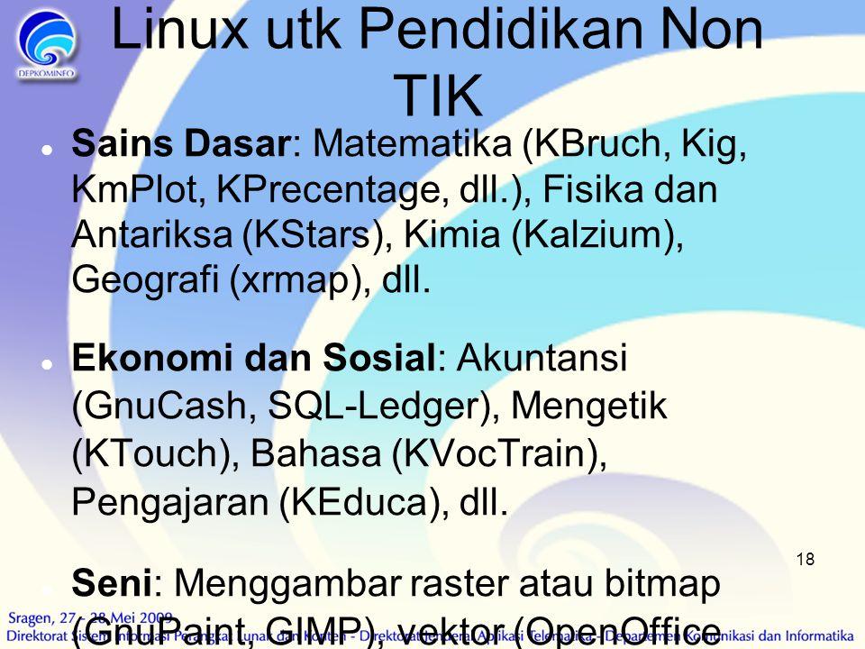 18 Linux utk Pendidikan Non TIK  Sains Dasar: Matematika (KBruch, Kig, KmPlot, KPrecentage, dll.), Fisika dan Antariksa (KStars), Kimia (Kalzium), Ge