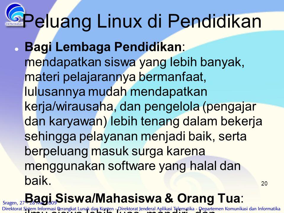 20 Peluang Linux di Pendidikan  Bagi Lembaga Pendidikan: mendapatkan siswa yang lebih banyak, materi pelajarannya bermanfaat, lulusannya mudah mendap