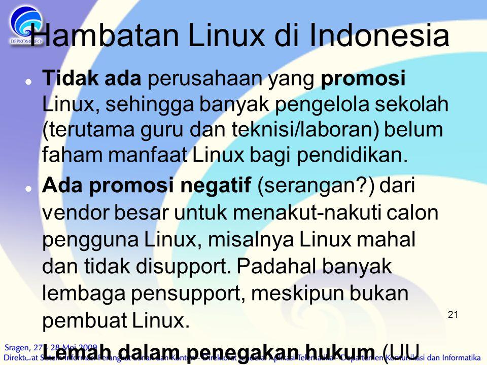 21 Hambatan Linux di Indonesia  Tidak ada perusahaan yang promosi Linux, sehingga banyak pengelola sekolah (terutama guru dan teknisi/laboran) belum