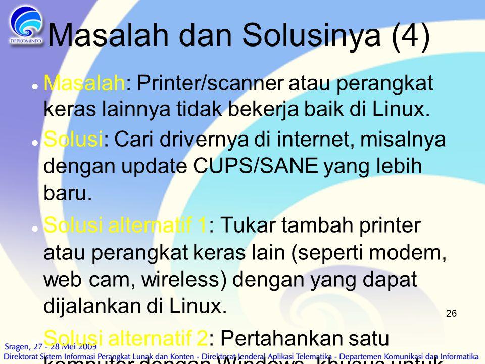 26 Masalah dan Solusinya (4)  Masalah: Printer/scanner atau perangkat keras lainnya tidak bekerja baik di Linux.  Solusi: Cari drivernya di internet