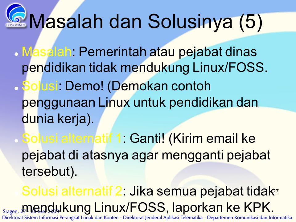 27 Masalah dan Solusinya (5)  Masalah: Pemerintah atau pejabat dinas pendidikan tidak mendukung Linux/FOSS.  Solusi: Demo! (Demokan contoh penggunaa