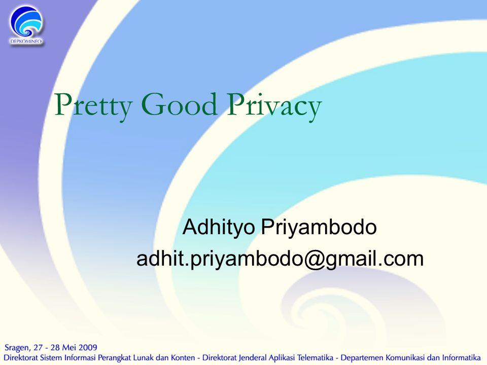 Pretty Good Privacy Adhityo Priyambodo adhit.priyambodo@gmail.com