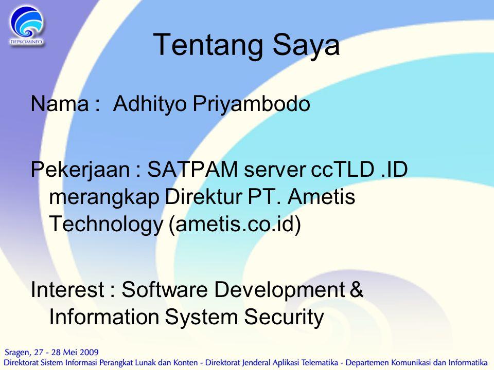 Tentang Saya Nama : Adhityo Priyambodo Pekerjaan : SATPAM server ccTLD.ID merangkap Direktur PT. Ametis Technology (ametis.co.id) Interest : Software