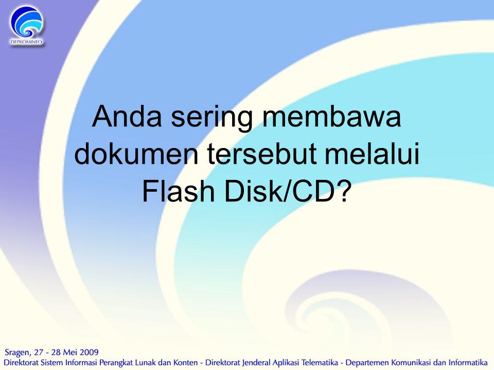 Anda sering membawa dokumen tersebut melalui Flash Disk/CD?