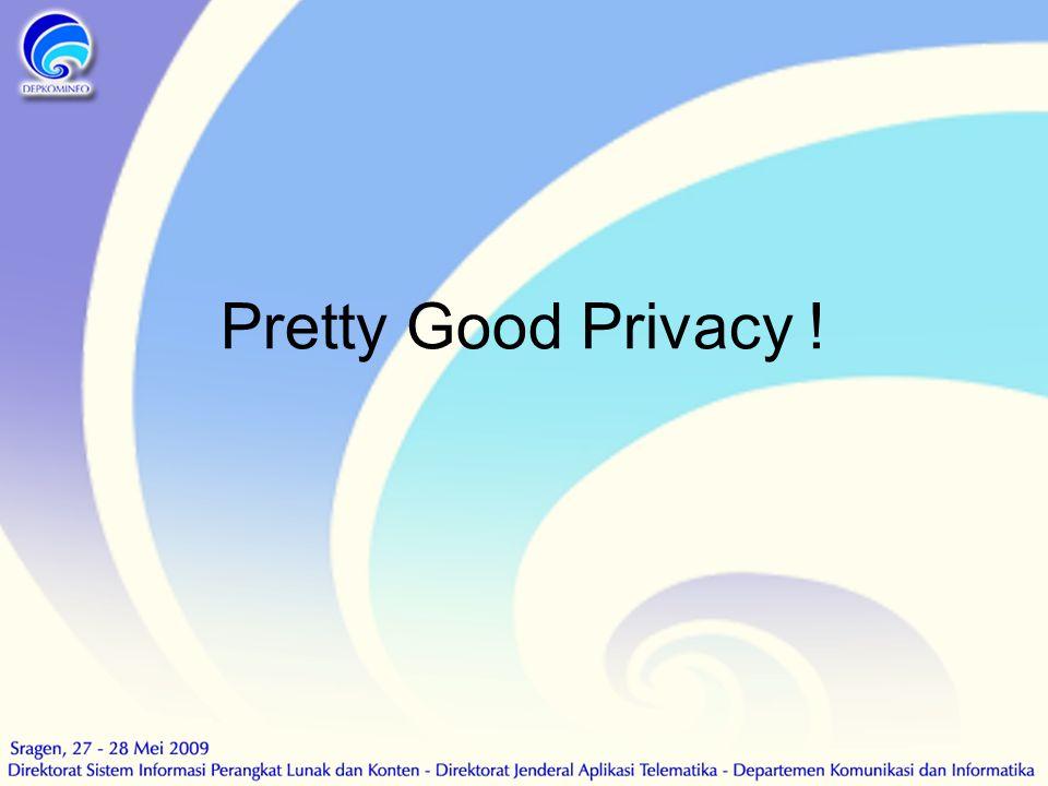 Pretty Good Privacy !
