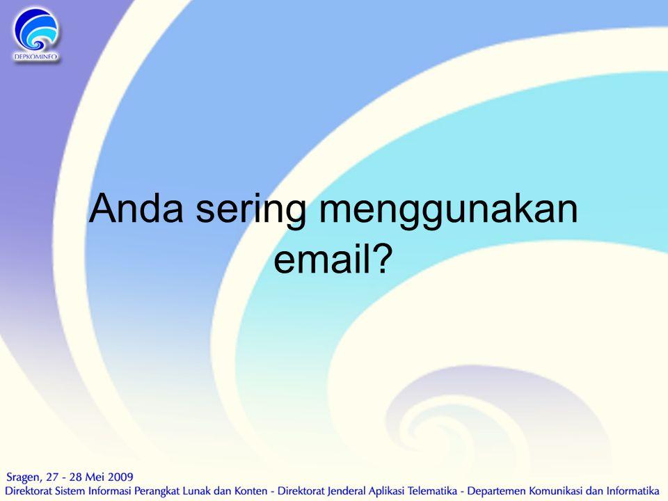 Anda sering menggunakan email?