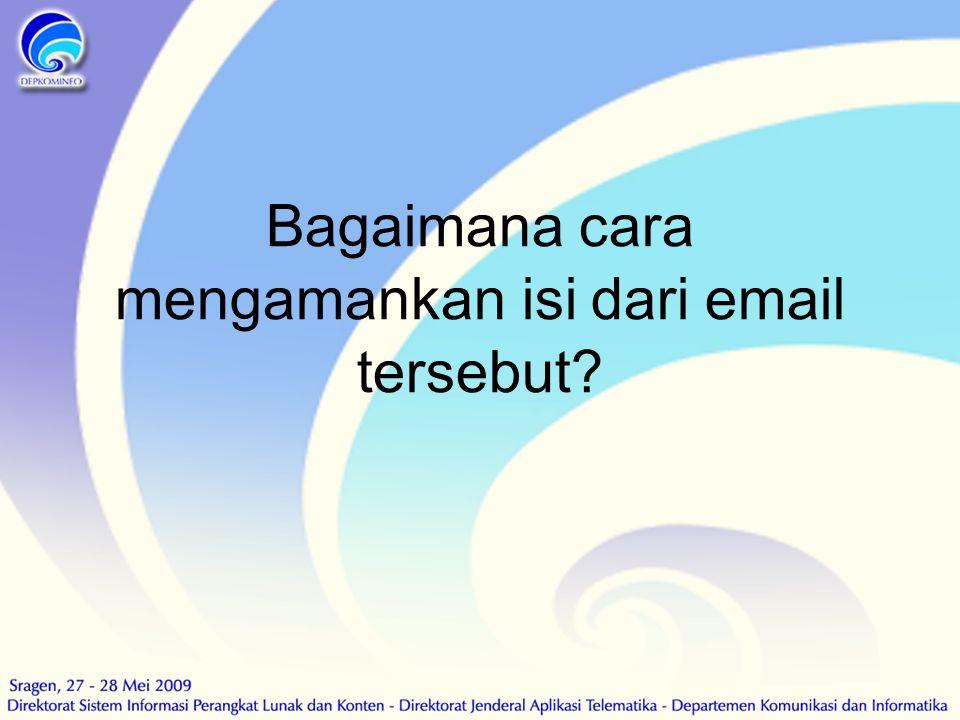 Bagaimana cara mengamankan isi dari email tersebut?