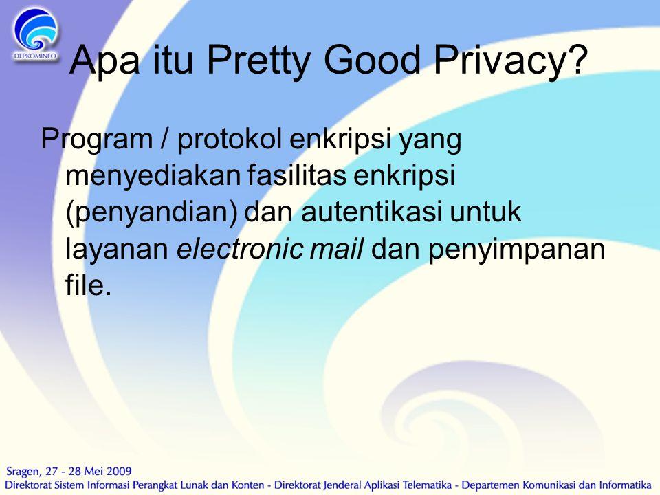 Apa itu Pretty Good Privacy? Program / protokol enkripsi yang menyediakan fasilitas enkripsi (penyandian) dan autentikasi untuk layanan electronic mai