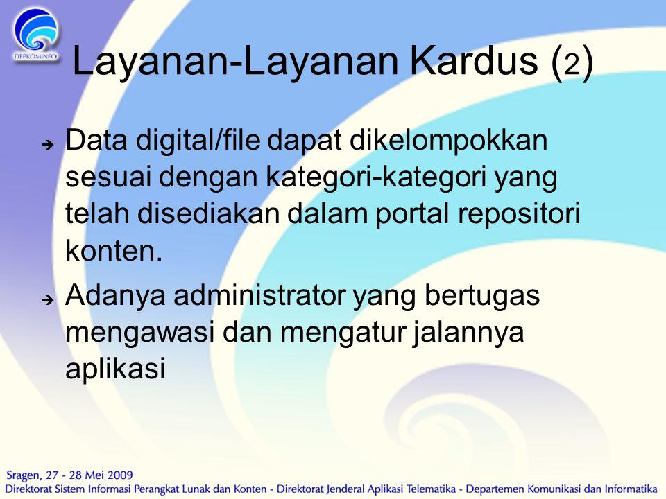 Layanan-Layanan Kardus ( 2 )  Data digital/file dapat dikelompokkan sesuai dengan kategori-kategori yang telah disediakan dalam portal repositori ko