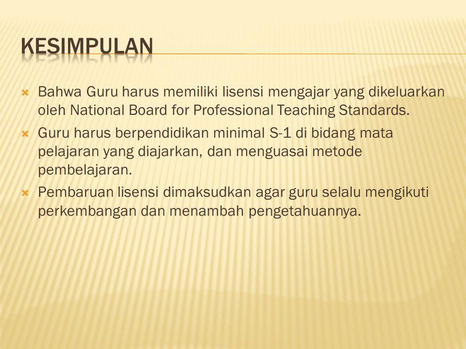  Bahwa Guru harus memiliki lisensi mengajar yang dikeluarkan oleh National Board for Professional Teaching Standards.