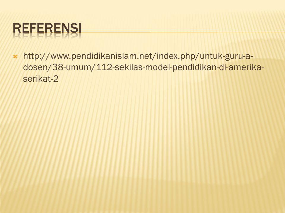  http://www.pendidikanislam.net/index.php/untuk-guru-a- dosen/38-umum/112-sekilas-model-pendidikan-di-amerika- serikat-2