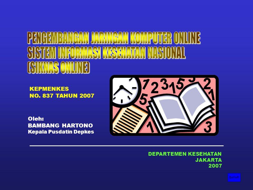 1 DEPARTEMEN KESEHATAN JAKARTA 2007 Oleh: BAMBANG HARTONO Kepala Pusdatin Depkes BAHAR KEPMENKES NO. 837 TAHUN 2007