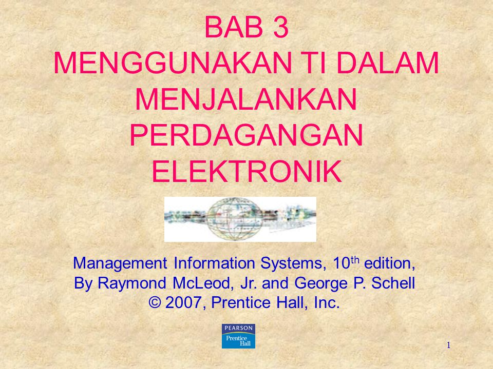 1 BAB 3 MENGGUNAKAN TI DALAM MENJALANKAN PERDAGANGAN ELEKTRONIK Management Information Systems, 10 th edition, By Raymond McLeod, Jr. and George P. Sc