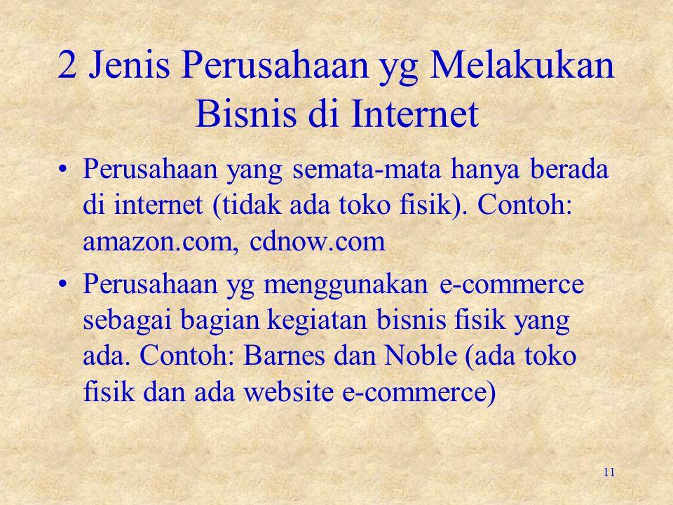 2 Jenis Perusahaan yg Melakukan Bisnis di Internet •Perusahaan yang semata-mata hanya berada di internet (tidak ada toko fisik). Contoh: amazon.com, c
