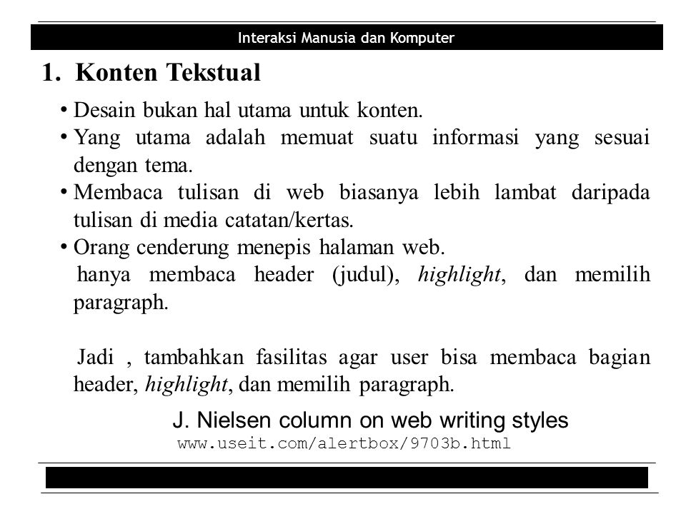 Interaksi Manusia dan Komputer 1. Konten Tekstual • Desain bukan hal utama untuk konten. • Yang utama adalah memuat suatu informasi yang sesuai dengan