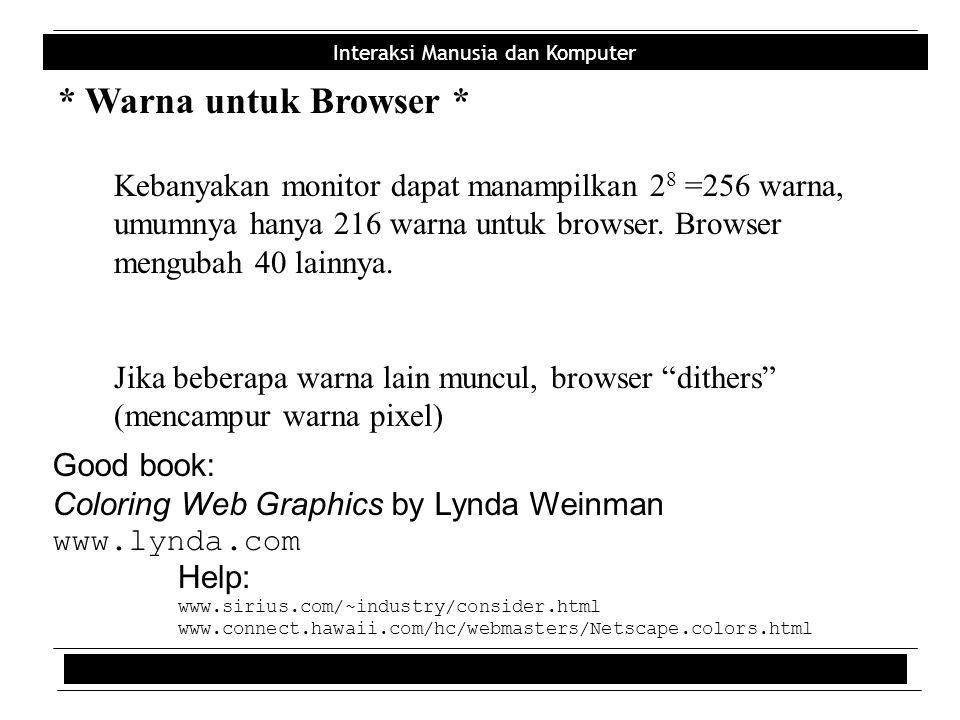 Interaksi Manusia dan Komputer * Warna untuk Browser * Kebanyakan monitor dapat manampilkan 2 8 =256 warna, umumnya hanya 216 warna untuk browser. Bro