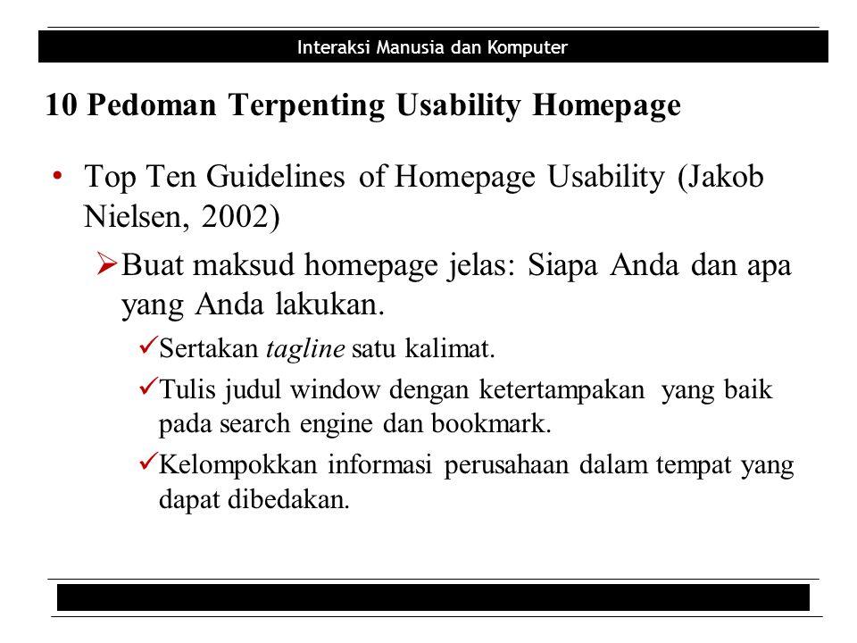 Interaksi Manusia dan Komputer 10 Pedoman Terpenting Usability Homepage • Top Ten Guidelines of Homepage Usability (Jakob Nielsen, 2002)  Buat maksud